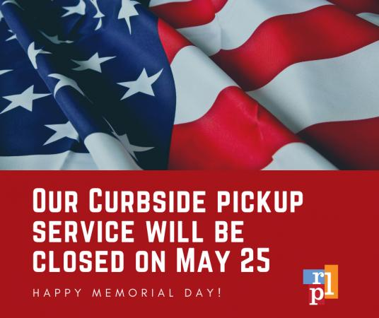 Friends, our curbside pickup service will be closed on Monday, May 25. Have a great weekend and happy Memorial Day to all of you!